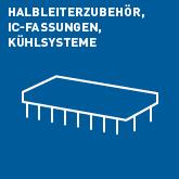 Halbleiterzubehör, IC-Fassungen, Kühlsysteme